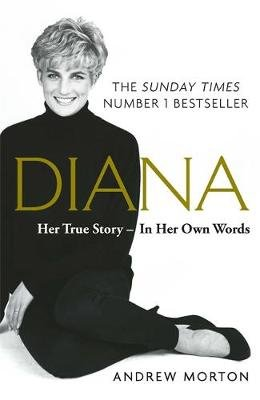 Diana: Her True Story - In Her Own Words (Paperback): Andrew Morton