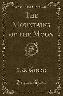 The Mountains of the Moon (Classic Reprint) (Paperback): J. D Beresford