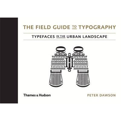 The Field Guide to Typography - Typefaces in the Urban Landscape (Hardcover): Peter Dawson, Stephen Coles