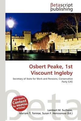 Osbert Peake, 1st Viscount Ingleby (Paperback): Lambert M. Surhone, Mariam T. Tennoe, Susan F. Henssonow