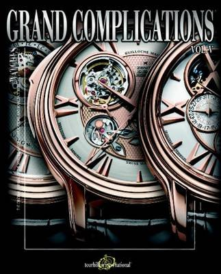 Grand Complications, v. 5 - High Quality Watchmaking (Hardcover): Tourbillon International