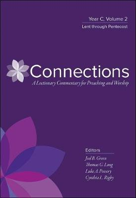 Connections - Year C, Volume 2, Lent through Pentecost (Hardcover): Joel B. Green, Thomas G. Long, Luke A. Powery, Cynthia L...