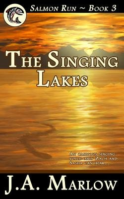 The Singing Lakes (Salmon Run - Book 3) (Paperback): J. a. Marlow