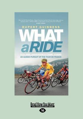 What a Ride: an Aussie Pursuit of the Tour De France (1 Volume Set) - An Aussie Pursuit of the Tour De France (Large print,...