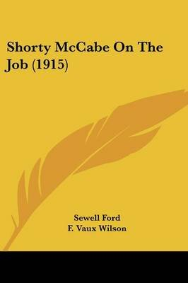 Shorty McCabe on the Job (1915) (Paperback): Sewell Ford