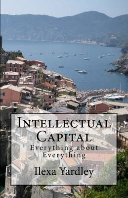 Intellectual Capital - Everything about Everything (Paperback): Ilexa Yardley