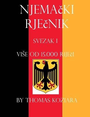 Njemacki Rjecnik - Volume I (Bosnian, English, Paperback): Thomas Koziara