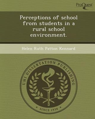 Perceptions of School from Students in a Rural School Environment (Paperback): Helen Ruth Patton Kennard
