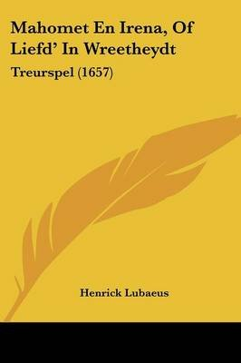 Mahomet En Irena, of Liefd' in Wreetheydt - Treurspel (1657) (Chinese, Dutch, English, Paperback): Henrick Lubaeus