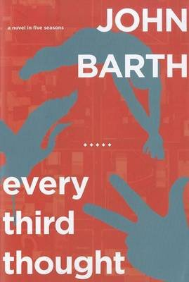 Every Third Thought: A Novel in Five Seasons (Electronic book text): John Barth