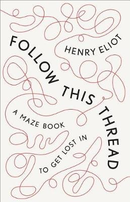 Follow This Thread - A Maze Book to Get Lost in (Hardcover): Henry Eliot