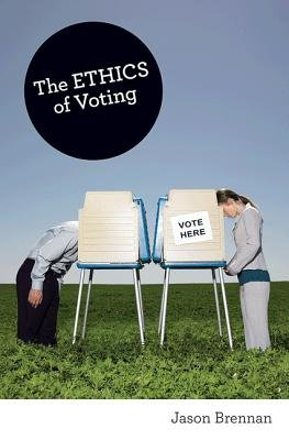 The Ethics of Voting (Paperback, Revised edition): Jason Brennan
