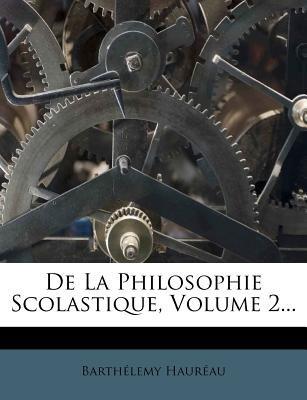 de La Philosophie Scolastique, Volume 2... (French, Paperback): Barthlemy Haurau, Barthelemy Haureau