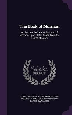 The Book of Mormon - An Account Written by the Hand of Mormon, Upon Plates Taken from the Plates of Nephi (Hardcover): Joseph...