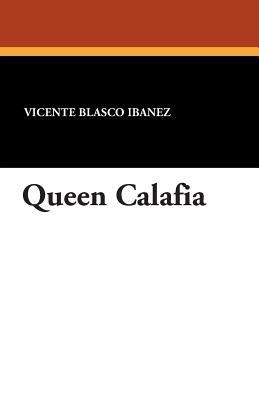 Queen Calafia (Paperback): Vicente Blasco Ibanez
