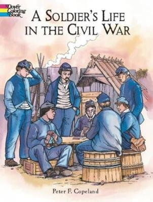 A Soldier's Life in the Civil War (Paperback): Peter F Copeland