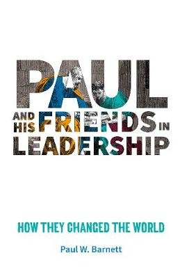 Paul and His Friends in Leadership - How they changed the world (Paperback): Paul W. Barnett