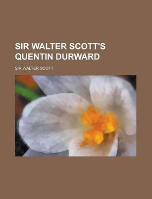 Sir Walter Scott's Quentin Durward (Paperback): Society Of American Research, Walter Scott