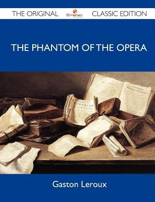 The Phantom of the Opera - The Original Classic Edition (Paperback): Gaston Leroux