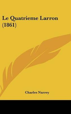 Le Quatrieme Larron (1861) (English, French, Hardcover): Charles Narrey