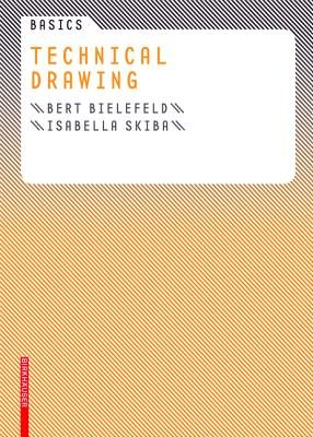 Basics Technical Drawing (Paperback): Bert Bielefeld, Isabella Skiba