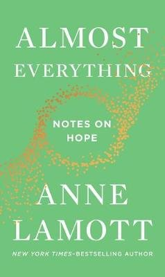 Almost Everything - Notes on Hope (Hardcover): Anne Lamott