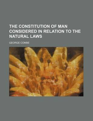 The Constitution of Man Considered in Relation to the Natural Laws (Abridged, Paperback, abridged edition): George Combe