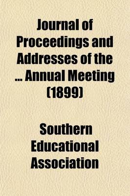 Journal of Proceedings and Addresses of the Annual Meeting (Volume 38) (Paperback): Southern Educational Association