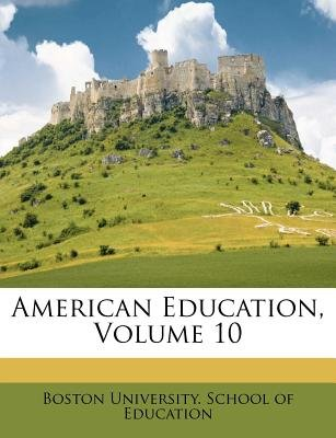 American Education, Volume 10 (Paperback): Boston University School of Education
