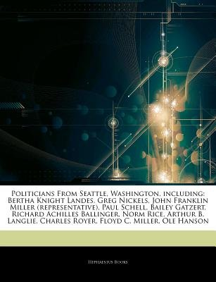 Articles on Politicians from Seattle, Washington, Including - Bertha Knight Landes, Greg Nickels, John Franklin Miller...