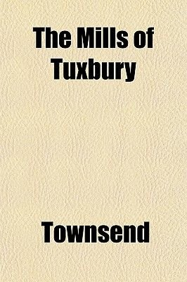 The Mills of Tuxbury (Paperback): Townsend