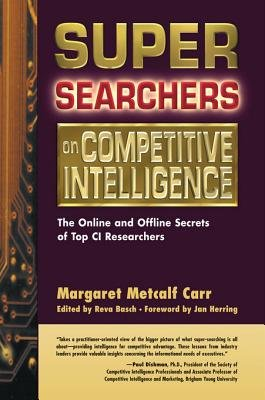 Super Searchers on Competitive Intelligence - The Online and Offline Secrets of Top CI Researchers (Electronic book text):...