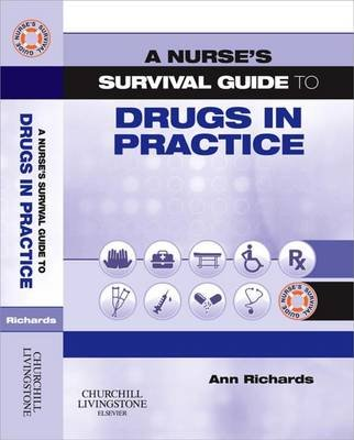 A Nurse's Survival Guide to Drugs in Practice (Electronic book text): Ann Richards