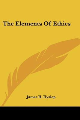 The Elements of Ethics (Paperback): James H. Hyslop