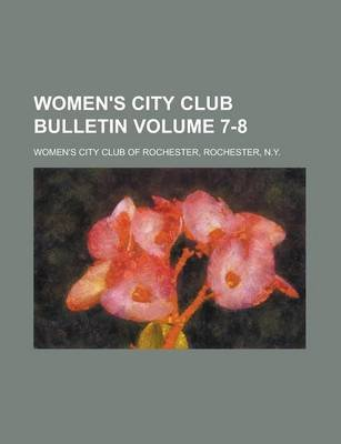 Women's City Club Bulletin Volume 7-8 (Paperback): Women's City Club of Rochester