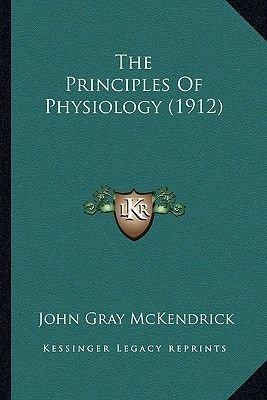 The Principles of Physiology (1912) (Paperback): John Gray McKendrick