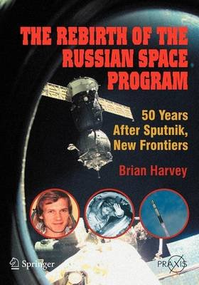 The Rebirth of the Russian Space Program - 50 Years After Sputnik, New Frontiers (Paperback): Brian Harvey