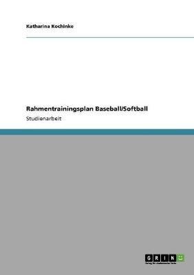 Rahmentrainingsplan Baseball/Softball (German, Paperback): Katharina Kochinke
