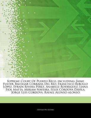 Articles on Supreme Court of Puerto Rico, Including - Jaime Fuster, Baltasar Corrada del R O, Francisco Rebollo L Pez, Efra N...