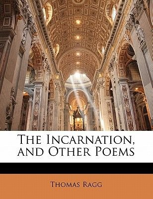 The Incarnation, and Other Poems (Paperback): Thomas R. Agg