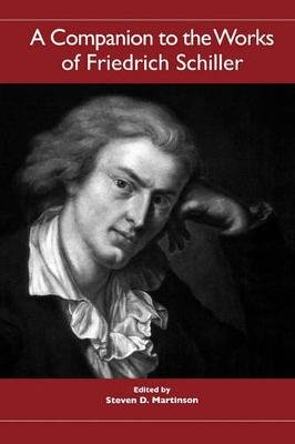 A Companion to the Works of Friedrich Schiller (Paperback, New): Steven D Martinson