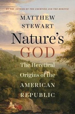 Nature's God - The Heretical Origins of the American Republic (Hardcover): Matthew Stewart