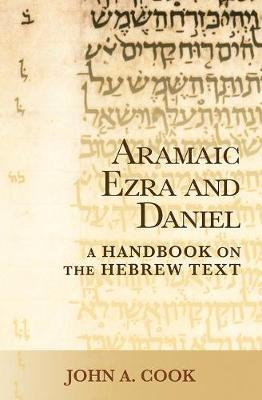 Aramaic Ezra and Daniel - A Handbook on the Aramaic Text (Paperback): John A. Cook