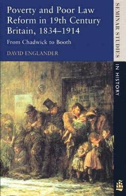 Poverty and Poor Law Reform in Nineteenth-Century Britain, 1834-1914 - From Chadwick to Booth (Paperback): David Englander