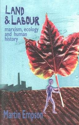 Land And Labour: Marxism, Ecology And Human History (Electronic book text, UK ed.): Martin Empson