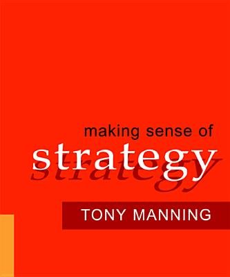 Making Sense of Strategy (Electronic book text): Anthony D Manning