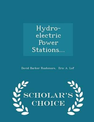 Hydro-Electric Power Stations... - Scholar's Choice Edition (Paperback): David Barker Rushmore