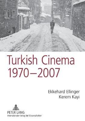 Turkish Cinema, 1970-2007 - A Bibliography and Analysis (Paperback, New edition): Kerem Kayi, Ekkehard Ellinger