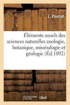 Elements Usuels Des Sciences Naturelles Zoologie, Botanique, Mineralogie Et Geologie (French, Paperback): L. Pourret