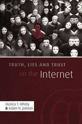 Truth, Lies and Trust on the Internet (Paperback): Monica T. Whitty, Adam Joinson